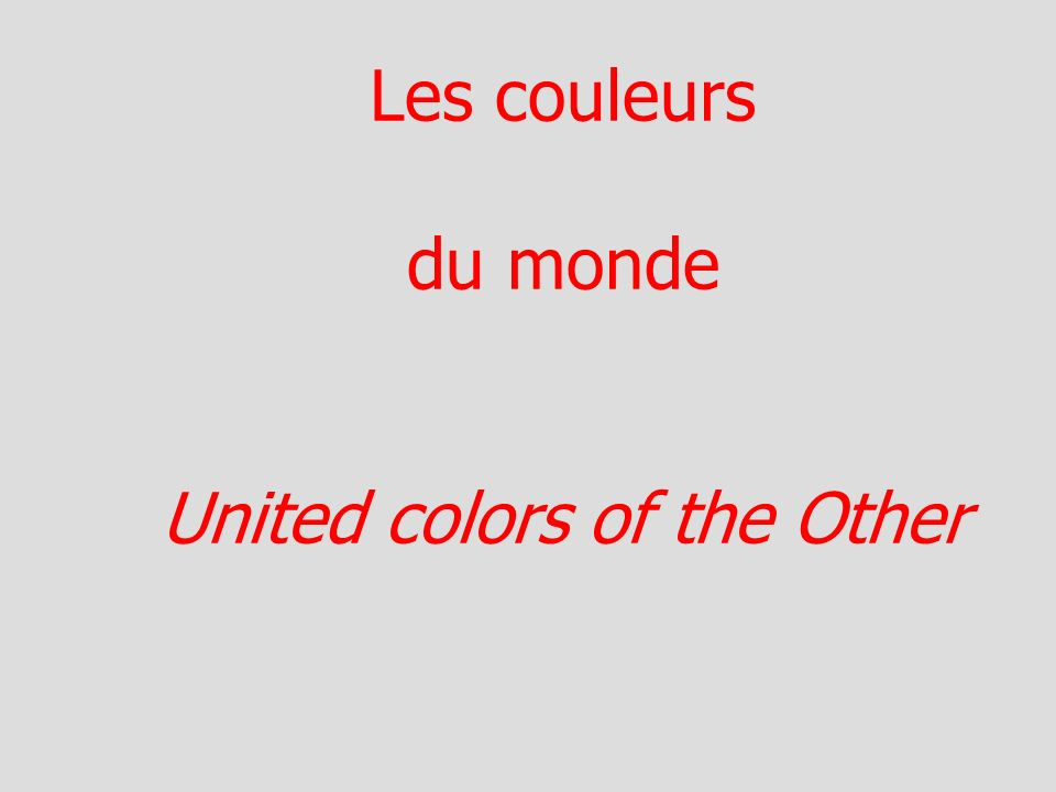 Les couleurs du monde United colors of the Other