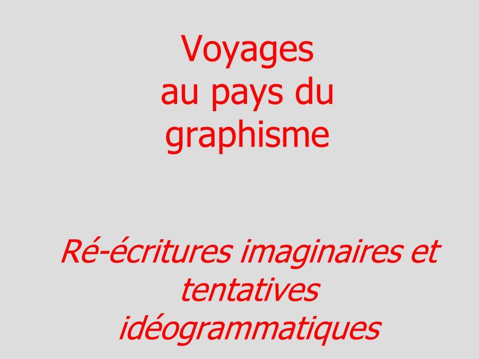 Voyages au pays du graphisme Ré-écritures imaginaires et tentatives idéogrammatiques