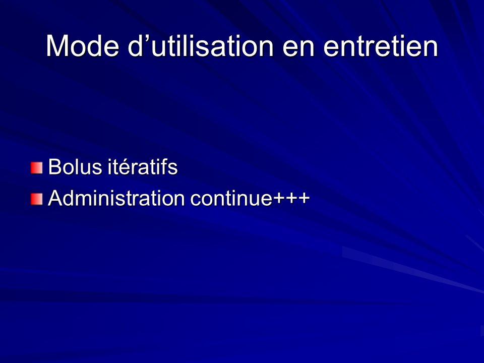 Mode dutilisation en entretien Bolus itératifs Administration continue+++