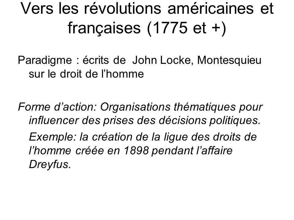 Vers les révolutions américaines et françaises (1775 et +) Paradigme : écrits de John Locke, Montesquieu sur le droit de lhomme Forme daction: Organisations thématiques pour influencer des prises des décisions politiques.