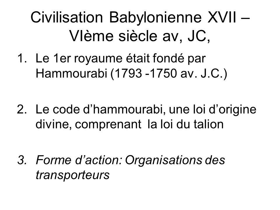 Civilisation Babylonienne XVII – VIème siècle av, JC, 1.Le 1er royaume était fondé par Hammourabi (1793 -1750 av.