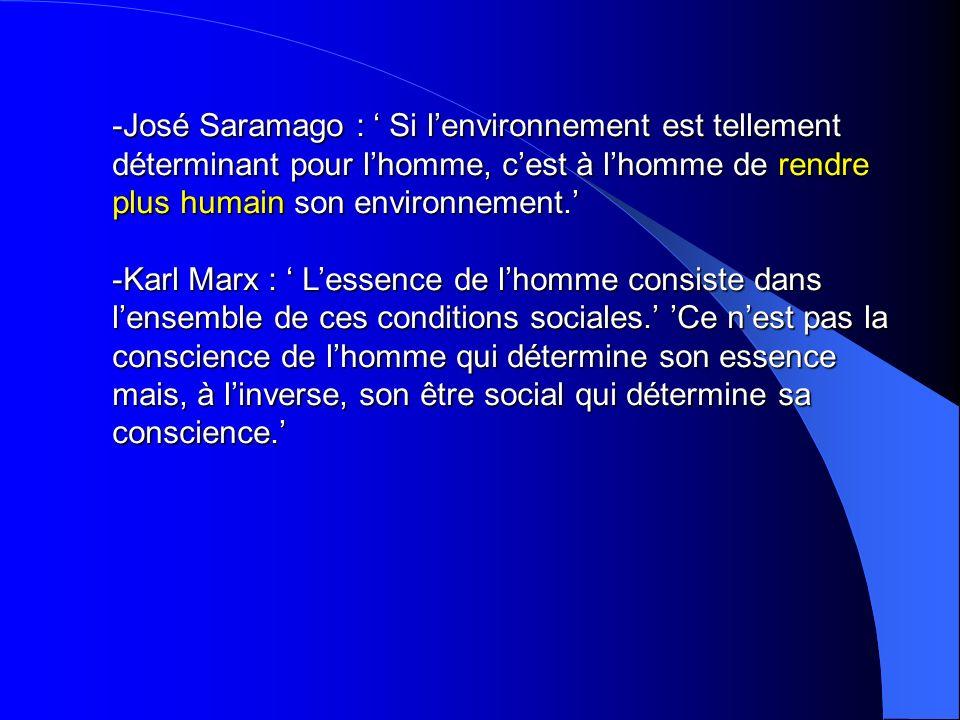 -José Saramago : Si lenvironnement est tellement déterminant pour lhomme, cest à lhomme de rendre plus humain son environnement. -Karl Marx : Lessence