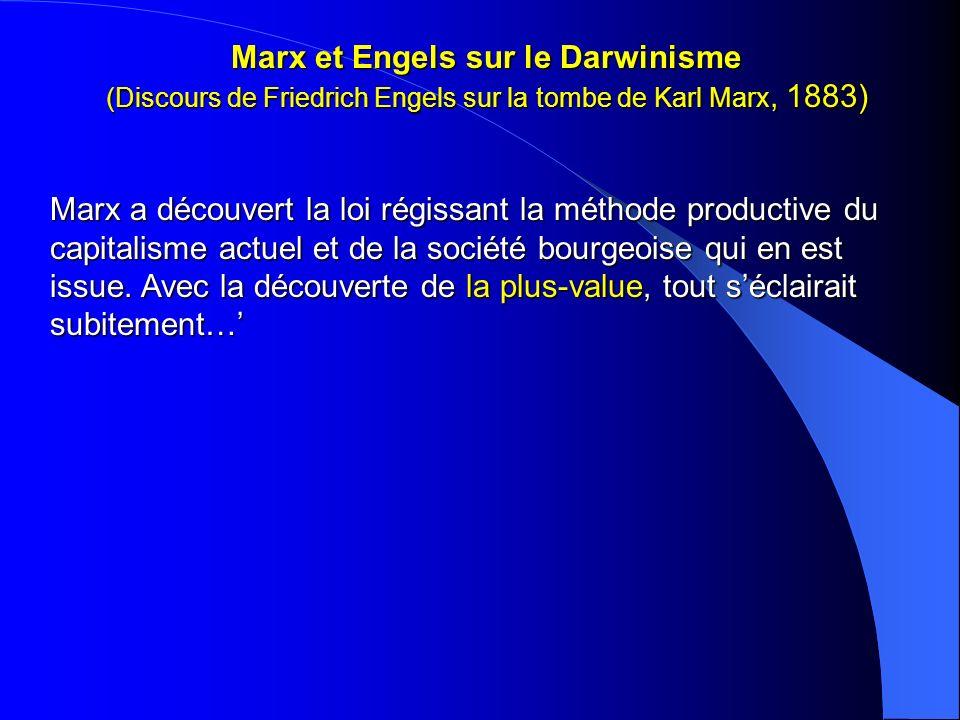 Marx et Engels sur le Darwinisme (Discours de Friedrich Engels sur la tombe de Karl Marx, 1883) Marx a découvert la loi régissant la méthode productiv