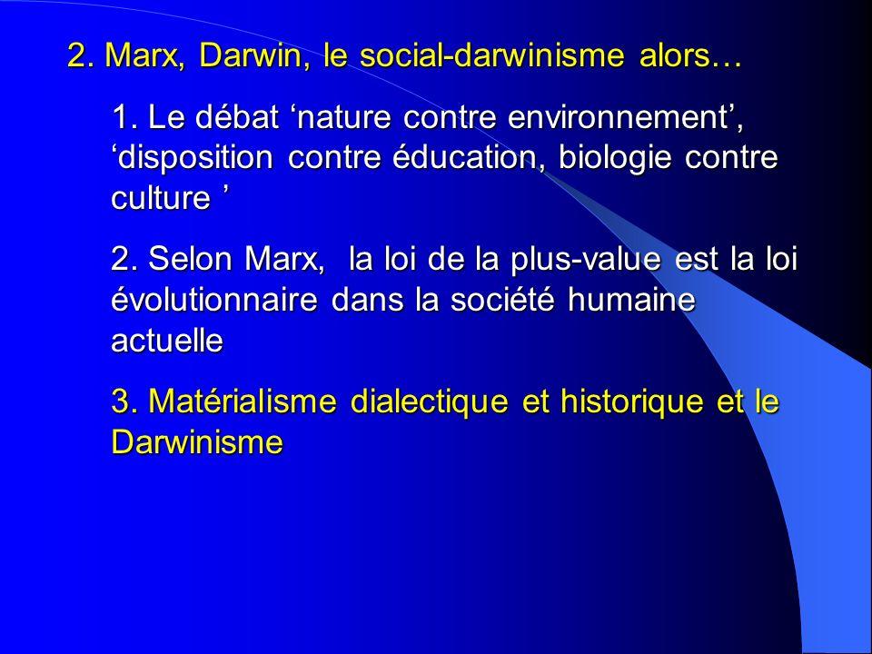 2. Marx, Darwin, le social-darwinisme alors… 1. Le débat nature contre environnement, disposition contre éducation, biologie contre culture 1. Le déba