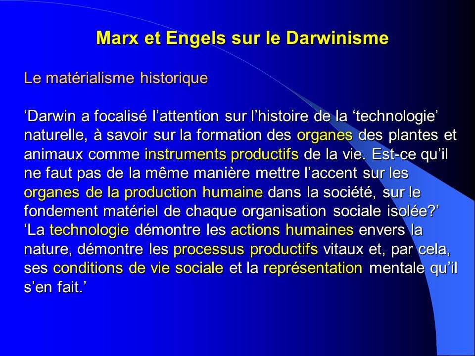 Marx et Engels sur le Darwinisme Le matérialisme historique Darwin a focalisé lattention sur lhistoire de la technologie naturelle, à savoir sur la fo
