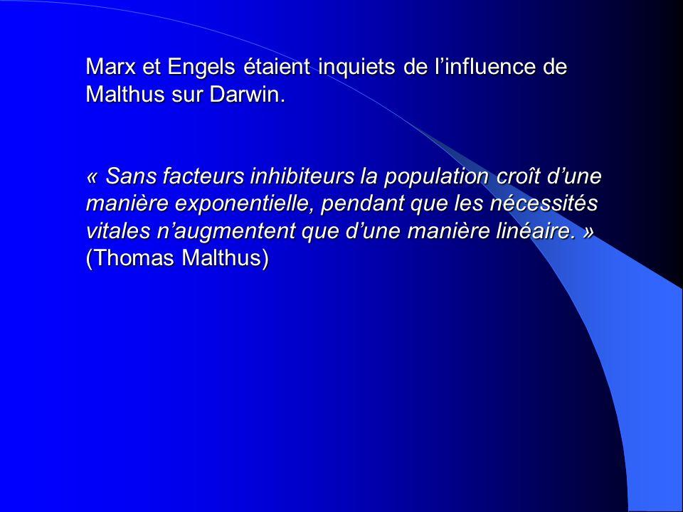 Marx et Engels étaient inquiets de linfluence de Malthus sur Darwin. « Sans facteurs inhibiteurs la population croît dune manière exponentielle, penda