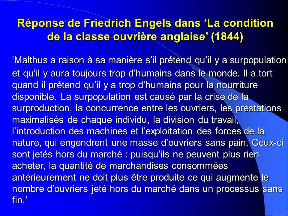 Réponse de Friedrich Engels dans La condition de la classe ouvrière anglaise (1844) Malthus a raison à sa manière sil prétend quil y a surpopulation e