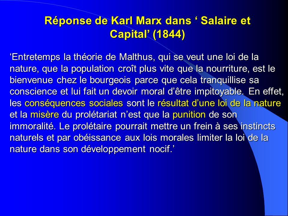 Réponse de Karl Marx dans Salaire et Capital (1844) Entretemps la théorie de Malthus, qui se veut une loi de la nature, que la population croît plus v