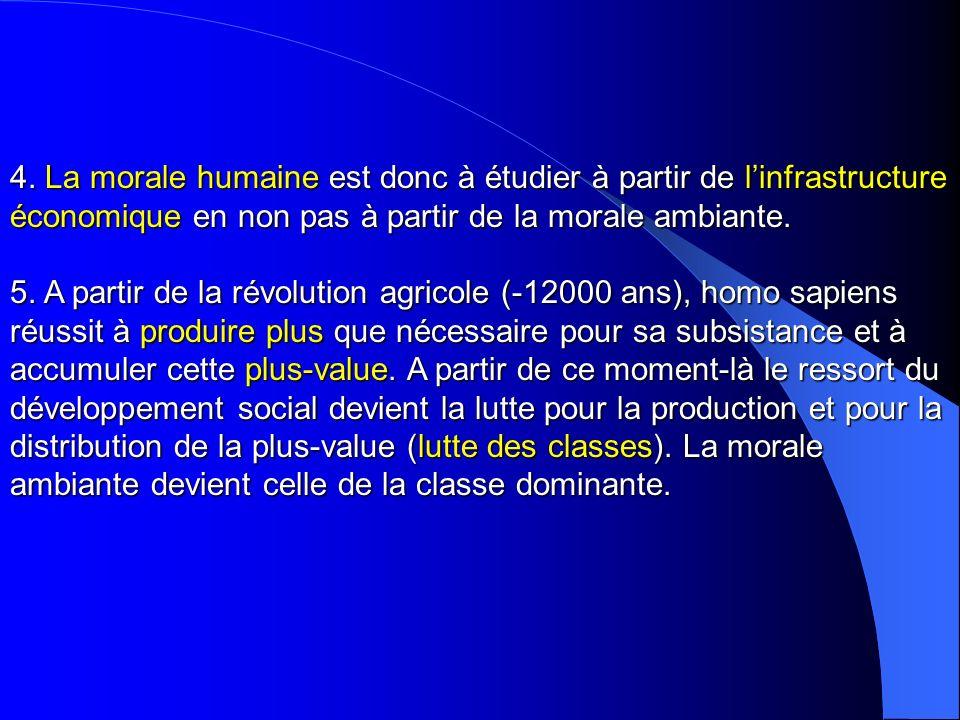 4. La morale humaine est donc à étudier à partir de linfrastructure économique en non pas à partir de la morale ambiante. 5. A partir de la révolution