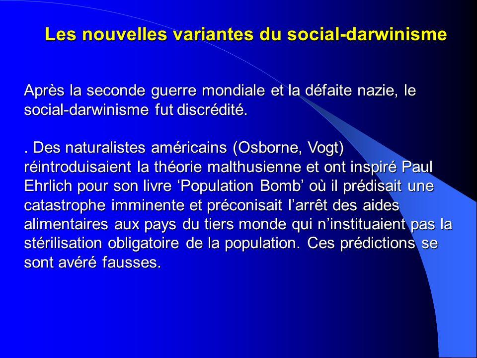 Les nouvelles variantes du social-darwinisme Après la seconde guerre mondiale et la défaite nazie, le social-darwinisme fut discrédité.. Des naturalis