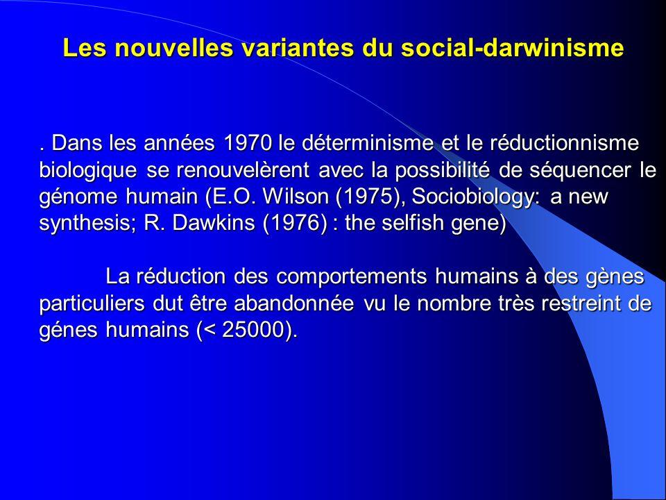 Les nouvelles variantes du social-darwinisme. Dans les années 1970 le déterminisme et le réductionnisme biologique se renouvelèrent avec la possibilit