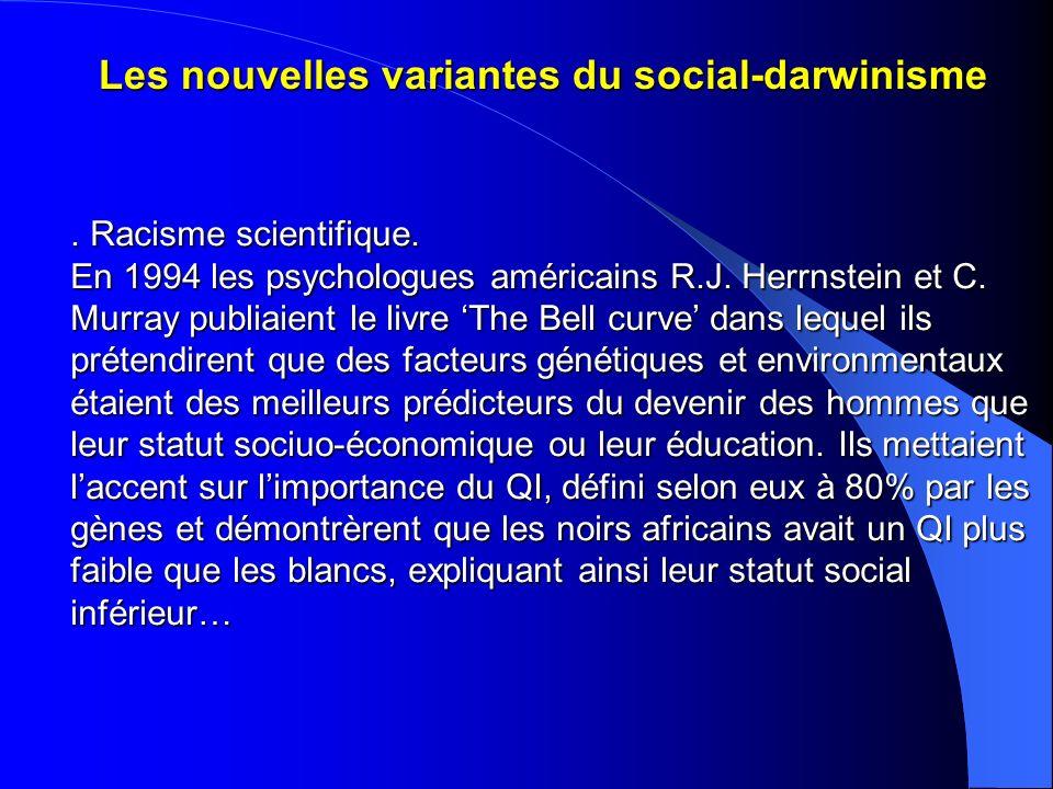 Les nouvelles variantes du social-darwinisme. Racisme scientifique. En 1994 les psychologues américains R.J. Herrnstein et C. Murray publiaient le liv