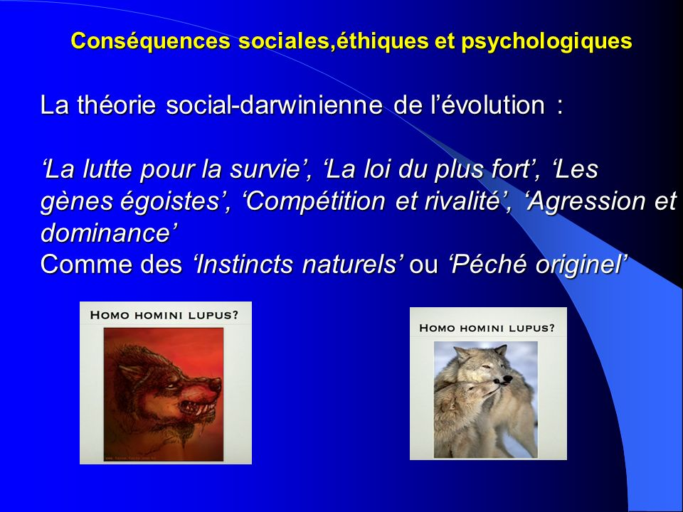 Conséquences sociales,éthiques et psychologiques La théorie social-darwinienne de lévolution : La lutte pour la survie, La loi du plus fort, Les gènes