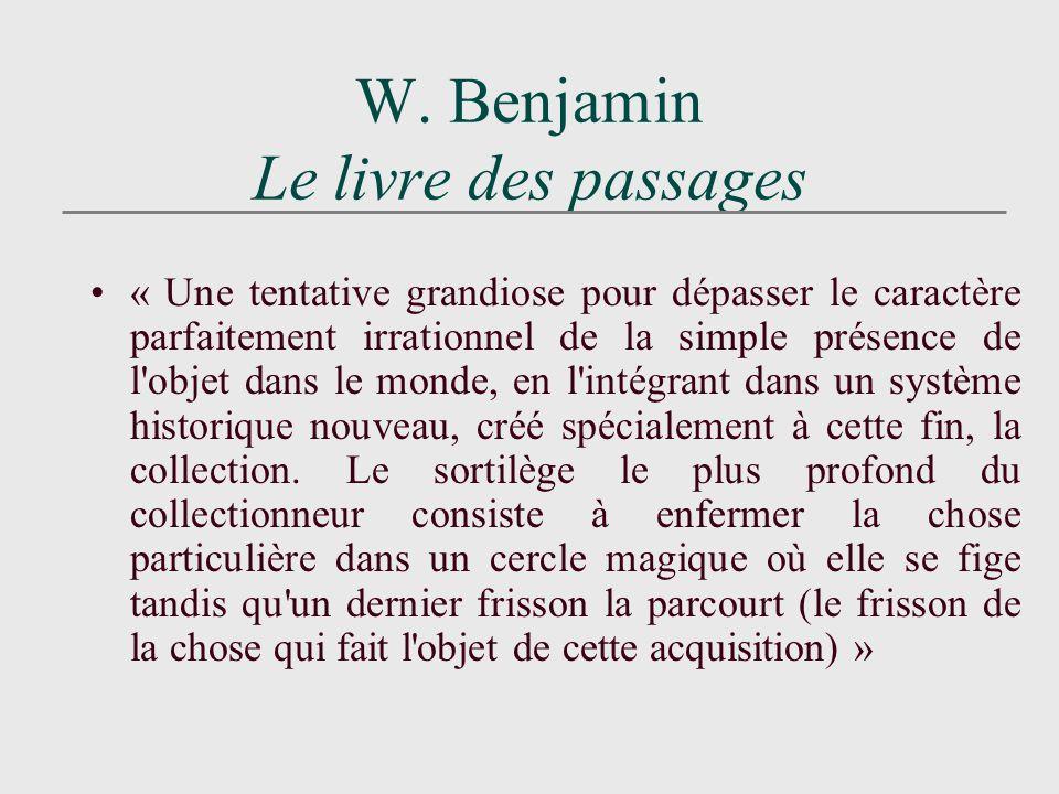 W. Benjamin Le livre des passages « Une tentative grandiose pour dépasser le caractère parfaitement irrationnel de la simple présence de l'objet dans