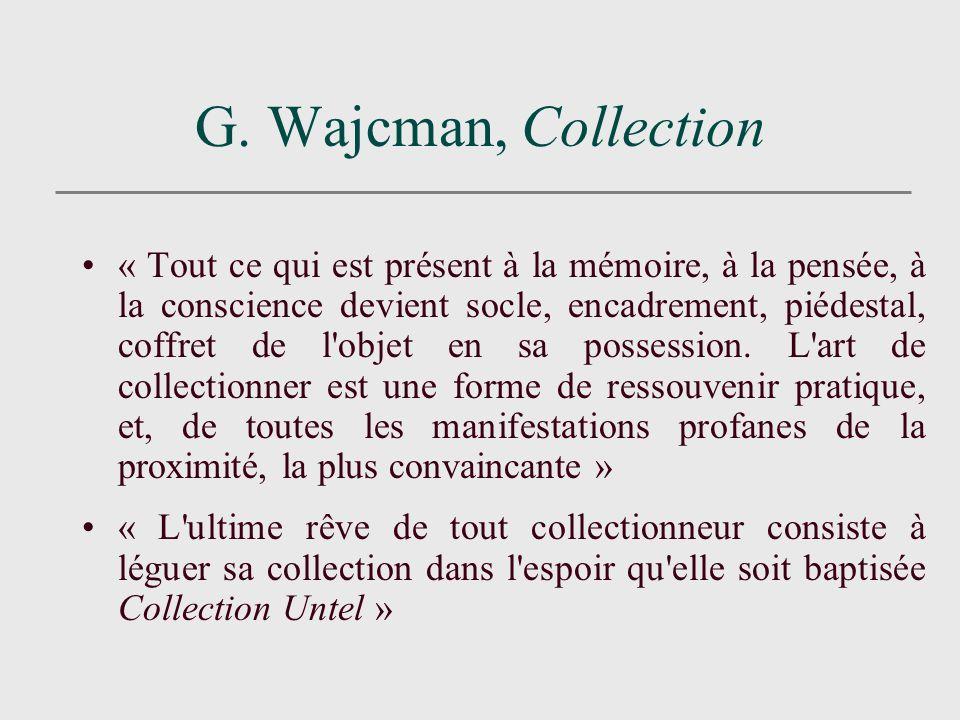 G. Wajcman, Collection « Tout ce qui est présent à la mémoire, à la pensée, à la conscience devient socle, encadrement, piédestal, coffret de l'objet