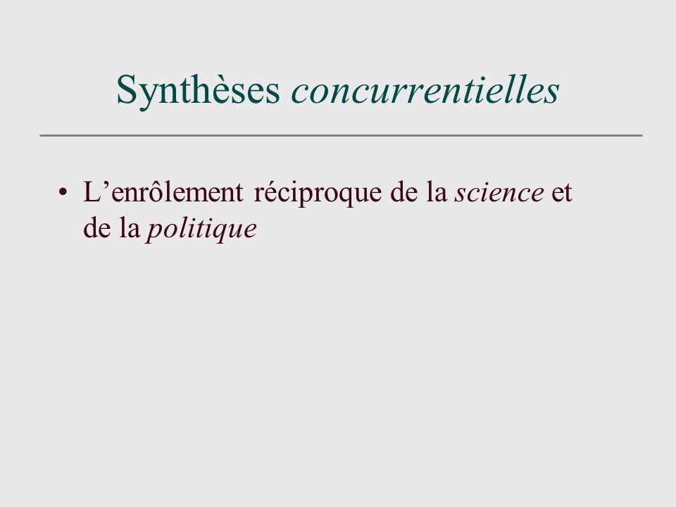 Synthèses concurrentielles Lenrôlement réciproque de la science et de la politique