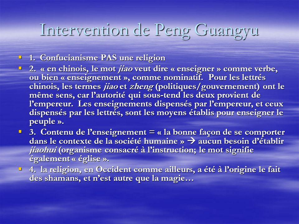 Intervention de Peng Guangyu 1. Confucianisme PAS une religion 1. Confucianisme PAS une religion 2. « en chinois, le mot jiao veut dire « enseigner »