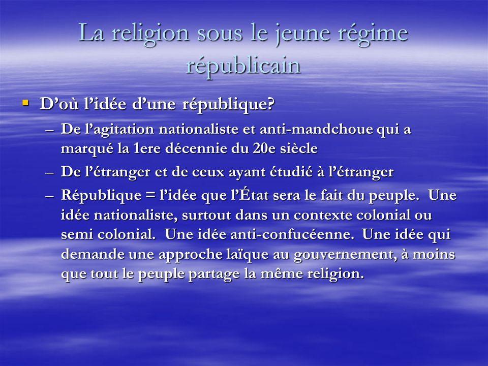 La religion sous le jeune régime républicain Doù lidée dune république? Doù lidée dune république? –De lagitation nationaliste et anti-mandchoue qui a
