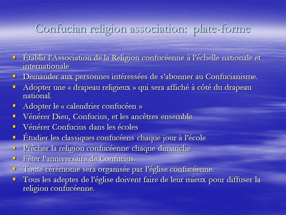 Confucian religion association: plate-forme Établir lAssociation de la Religion confucéenne à léchelle nationale et internationale Établir lAssociation de la Religion confucéenne à léchelle nationale et internationale Demander aux personnes intéressées de sabonner au Confucianisme.