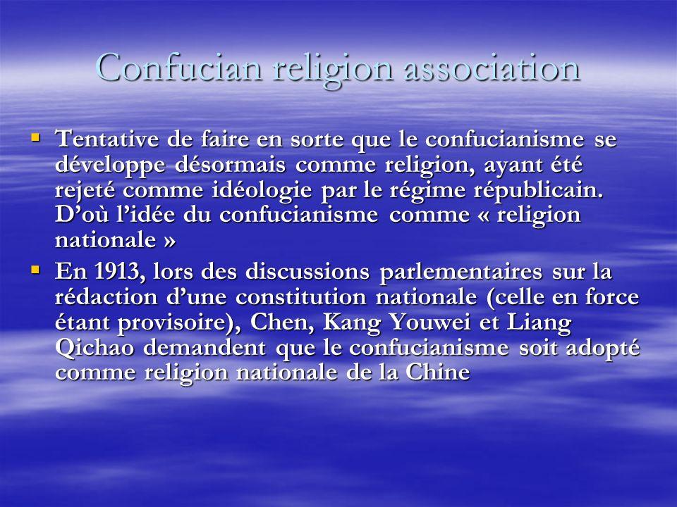Confucian religion association Tentative de faire en sorte que le confucianisme se développe désormais comme religion, ayant été rejeté comme idéologie par le régime républicain.