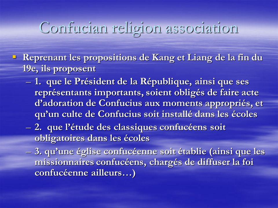 Confucian religion association Reprenant les propositions de Kang et Liang de la fin du 19e, ils proposent Reprenant les propositions de Kang et Liang