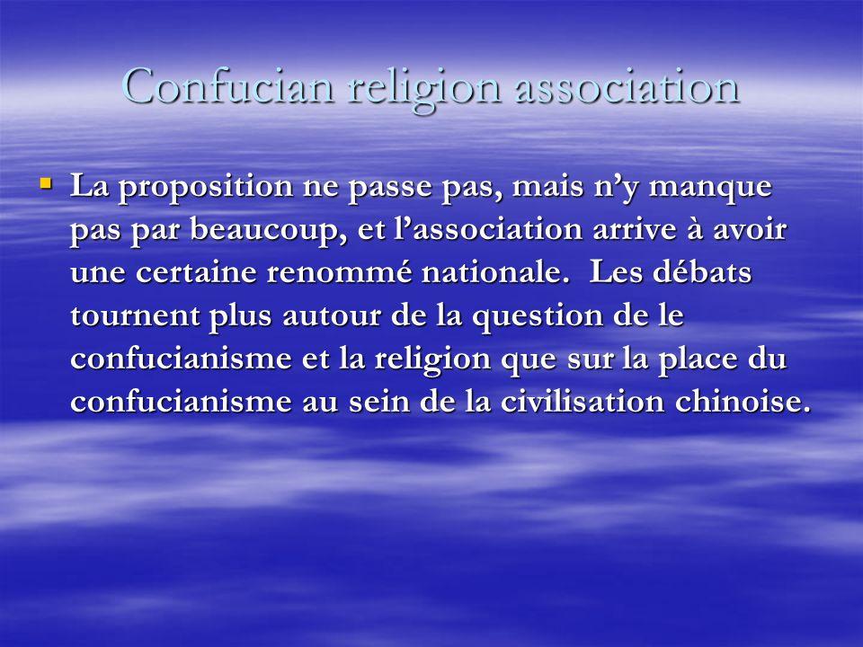 Confucian religion association La proposition ne passe pas, mais ny manque pas par beaucoup, et lassociation arrive à avoir une certaine renommé nationale.