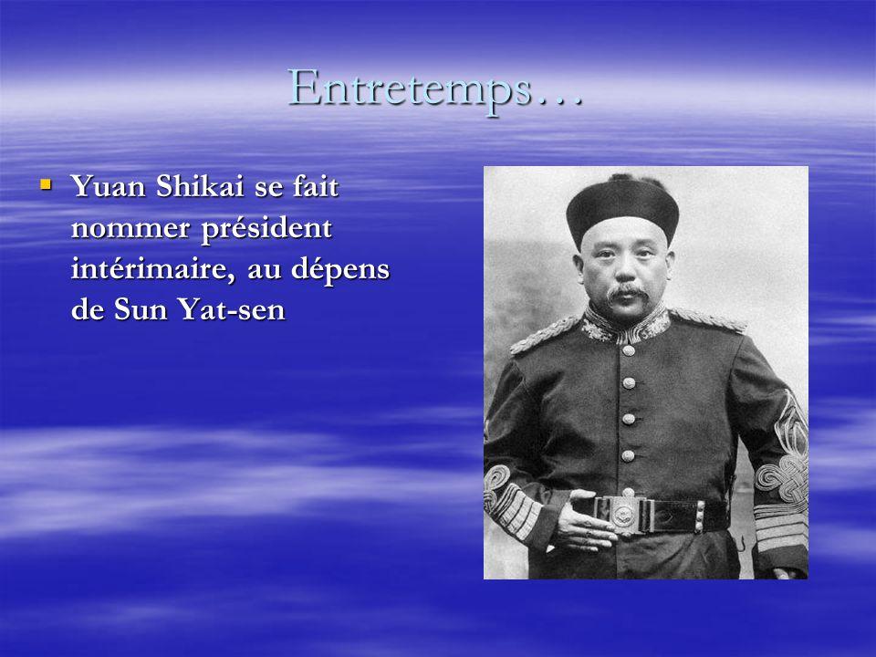 Entretemps… Yuan Shikai se fait nommer président intérimaire, au dépens de Sun Yat-sen Yuan Shikai se fait nommer président intérimaire, au dépens de Sun Yat-sen