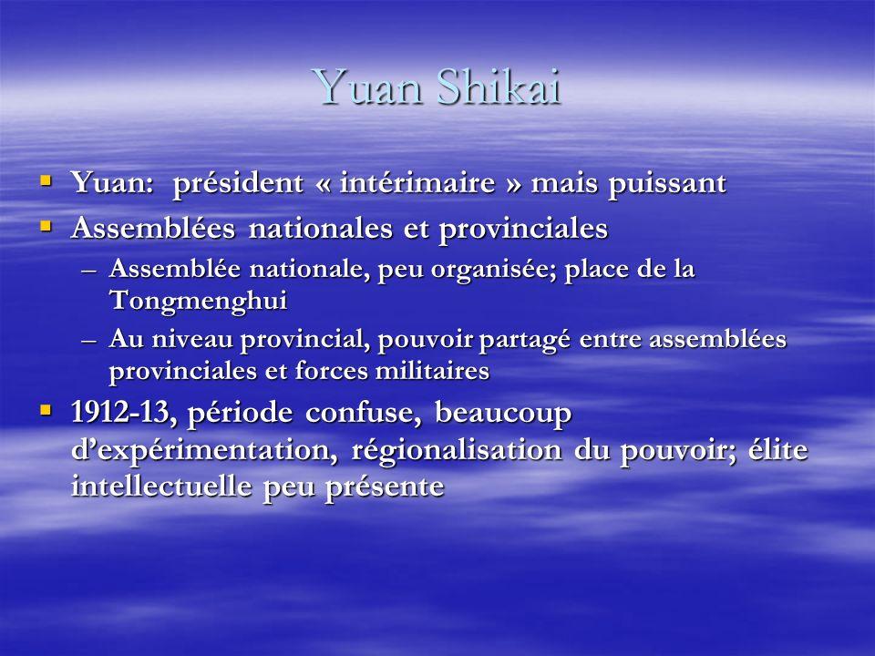 Yuan Shikai Yuan: président « intérimaire » mais puissant Yuan: président « intérimaire » mais puissant Assemblées nationales et provinciales Assemblé