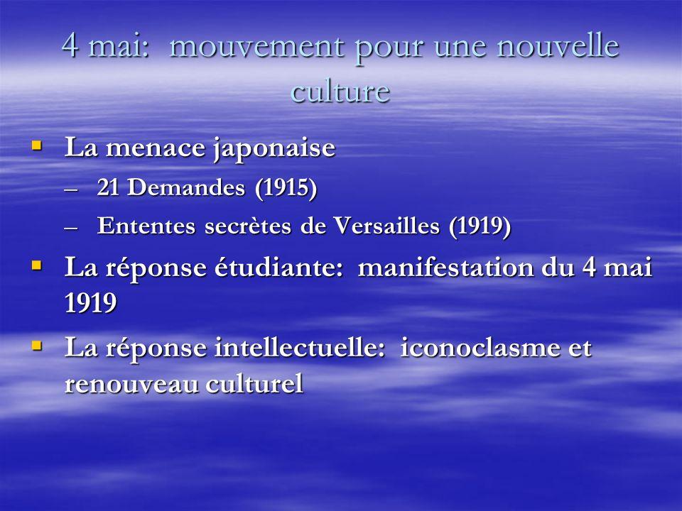 4 mai: mouvement pour une nouvelle culture La menace japonaise La menace japonaise –21 Demandes (1915) –Ententes secrètes de Versailles (1919) La répo