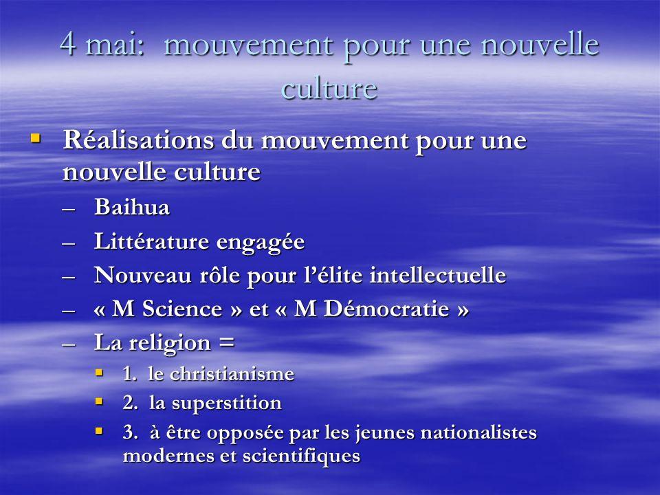 4 mai: mouvement pour une nouvelle culture Réalisations du mouvement pour une nouvelle culture Réalisations du mouvement pour une nouvelle culture –Baihua –Littérature engagée –Nouveau rôle pour lélite intellectuelle –« M Science » et « M Démocratie » –La religion = 1.
