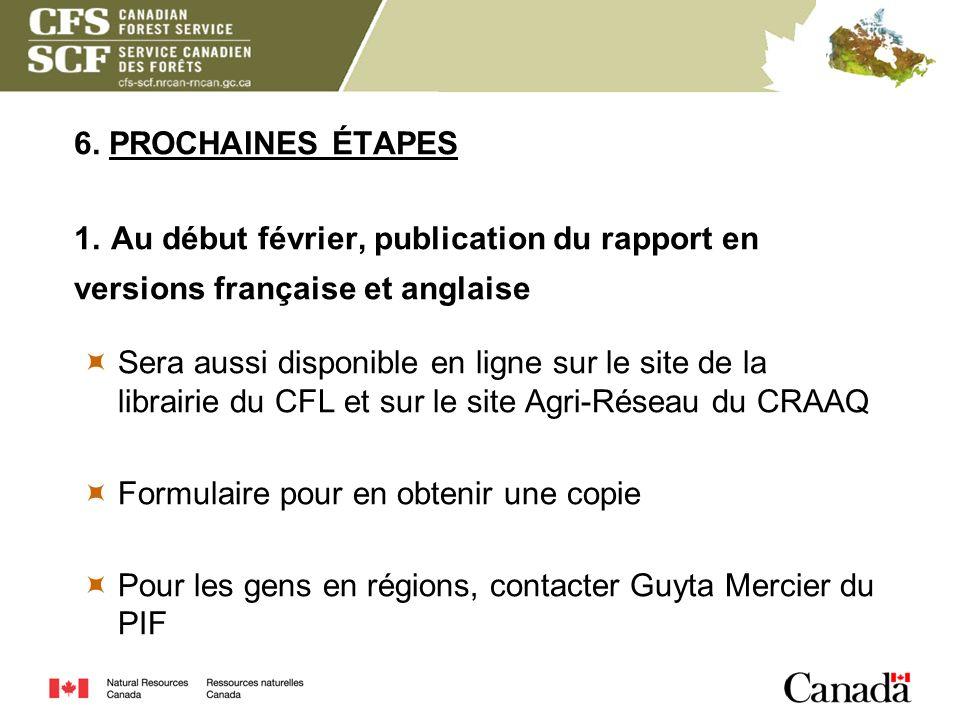 6. PROCHAINES ÉTAPES 1. Au début février, publication du rapport en versions française et anglaise Sera aussi disponible en ligne sur le site de la li