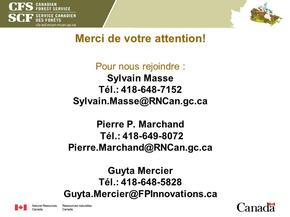 Merci de votre attention! Pour nous rejoindre : Sylvain Masse Tél.: 418-648-7152 Sylvain.Masse@RNCan.gc.ca Pierre P. Marchand Tél.: 418-649-8072 Pierr