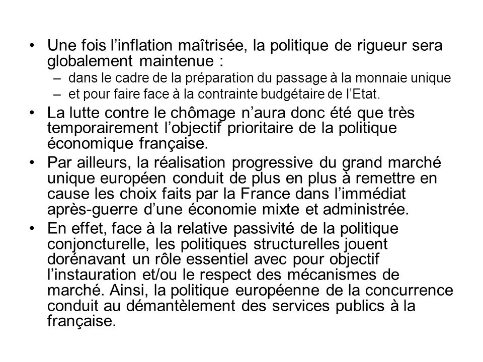 Une fois linflation maîtrisée, la politique de rigueur sera globalement maintenue : –dans le cadre de la préparation du passage à la monnaie unique –e