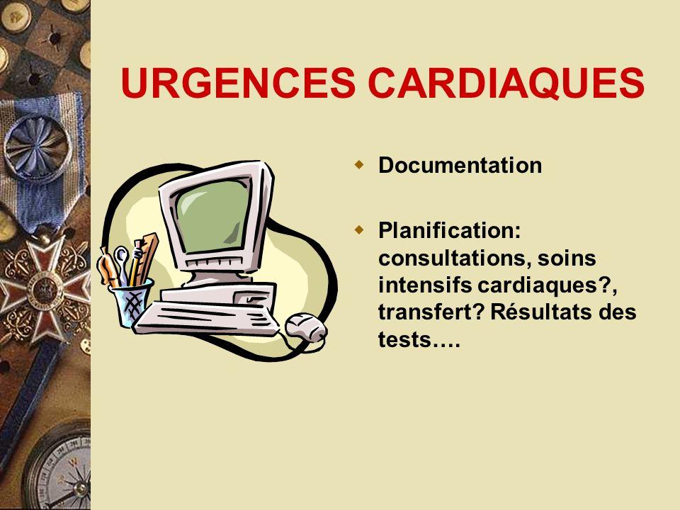 URGENCES CARDIAQUES Documentation Planification: consultations, soins intensifs cardiaques?, transfert? Résultats des tests….