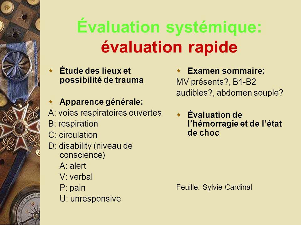 Évaluation systémique: évaluation rapide Étude des lieux et possibilité de trauma Apparence générale: A: voies respiratoires ouvertes B: respiration C
