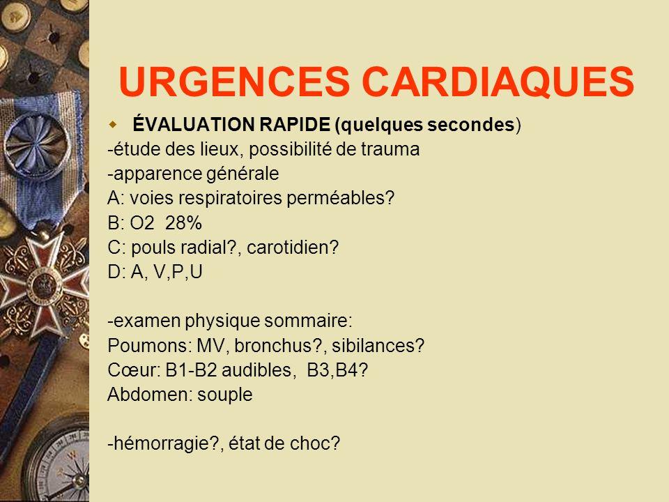 URGENCES CARDIAQUES ÉVALUATION RAPIDE (quelques secondes) -étude des lieux, possibilité de trauma -apparence générale A: voies respiratoires perméable