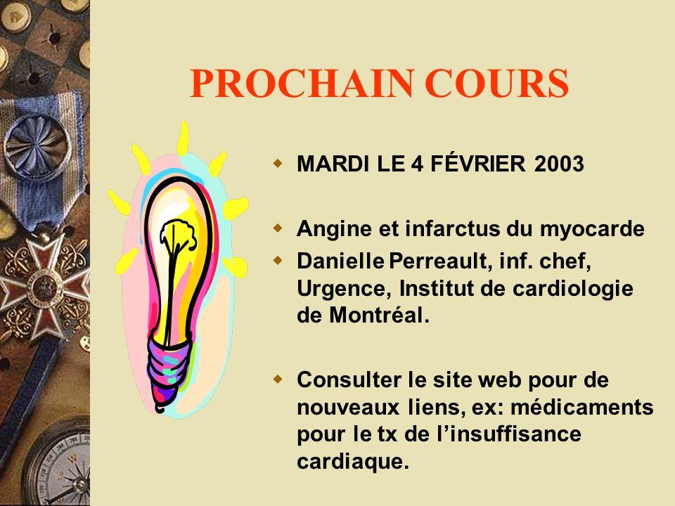 PROCHAIN COURS MARDI LE 4 FÉVRIER 2003 Angine et infarctus du myocarde Danielle Perreault, inf. chef, Urgence, Institut de cardiologie de Montréal. Co