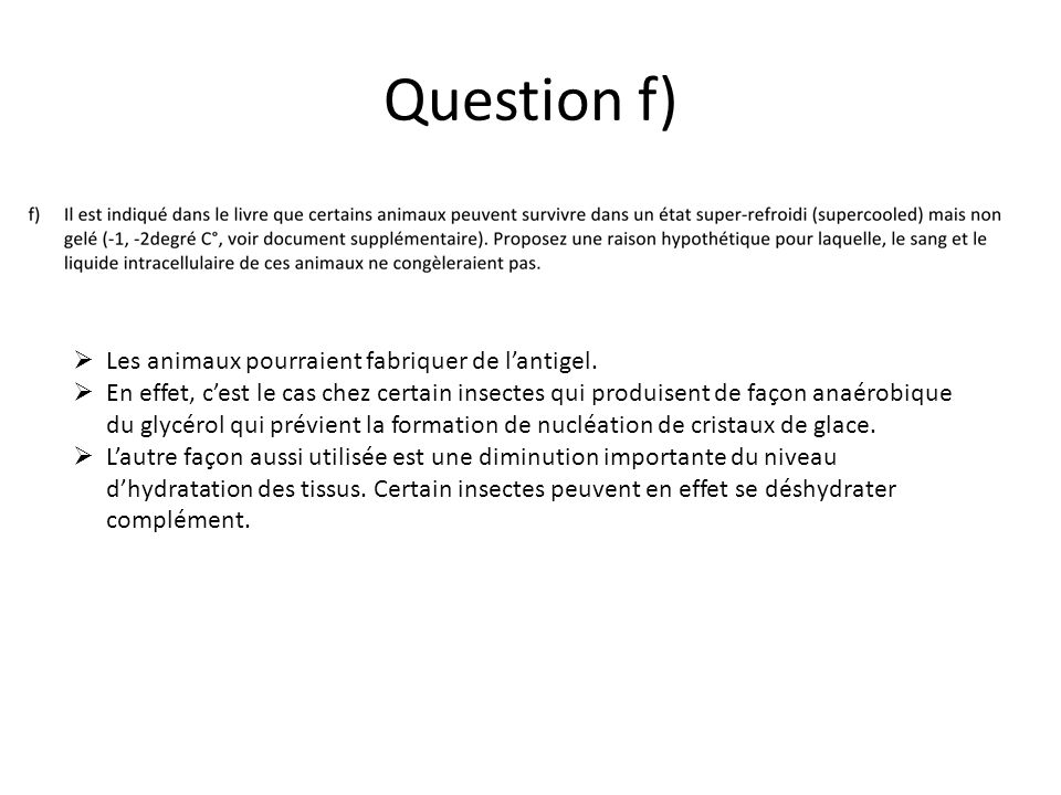 Question f) Les animaux pourraient fabriquer de lantigel. En effet, cest le cas chez certain insectes qui produisent de façon anaérobique du glycérol