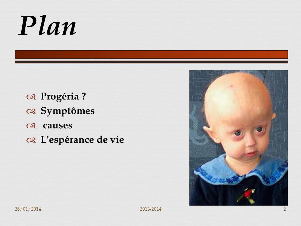 Progéria ? Symptômes causes L espérance de vie 26/01/20142013-20142 Plan