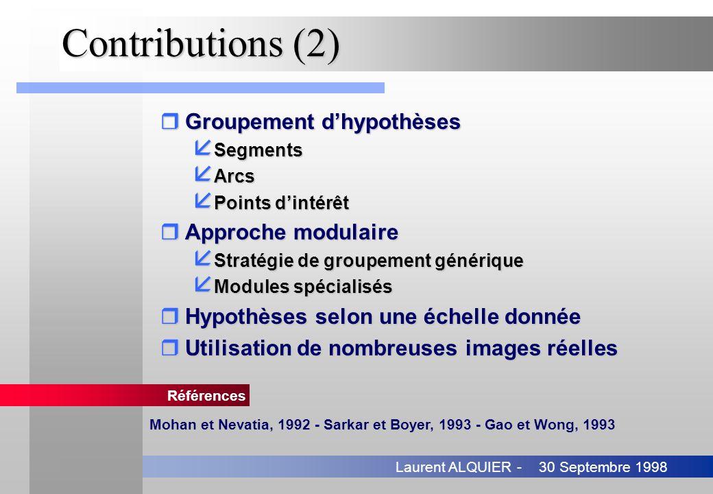 30 Septembre 1998Laurent ALQUIER - Contributions (2) rGroupement dhypothèses å Segments å Arcs å Points dintérêt rApproche modulaire å Stratégie de gr