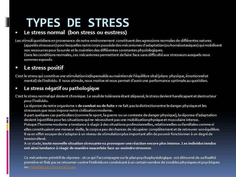 TYPES DE STRESS L e stress normal (bon stress ou eustress) Les stimuli quotidiens en provenance de notre environnement constituent des agressions norm