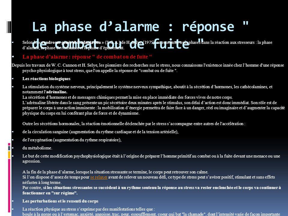 La phase dalarme : réponse de combat ou de fuite Selon le « syndrome général dadaptation » (S.G.A.) de H.