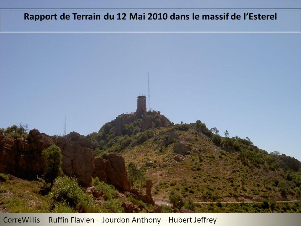 Rapport de Terrain du 12 Mai 2010 dans le massif de lEsterel CorreWillis – Ruffin Flavien – Jourdon Anthony – Hubert Jeffrey