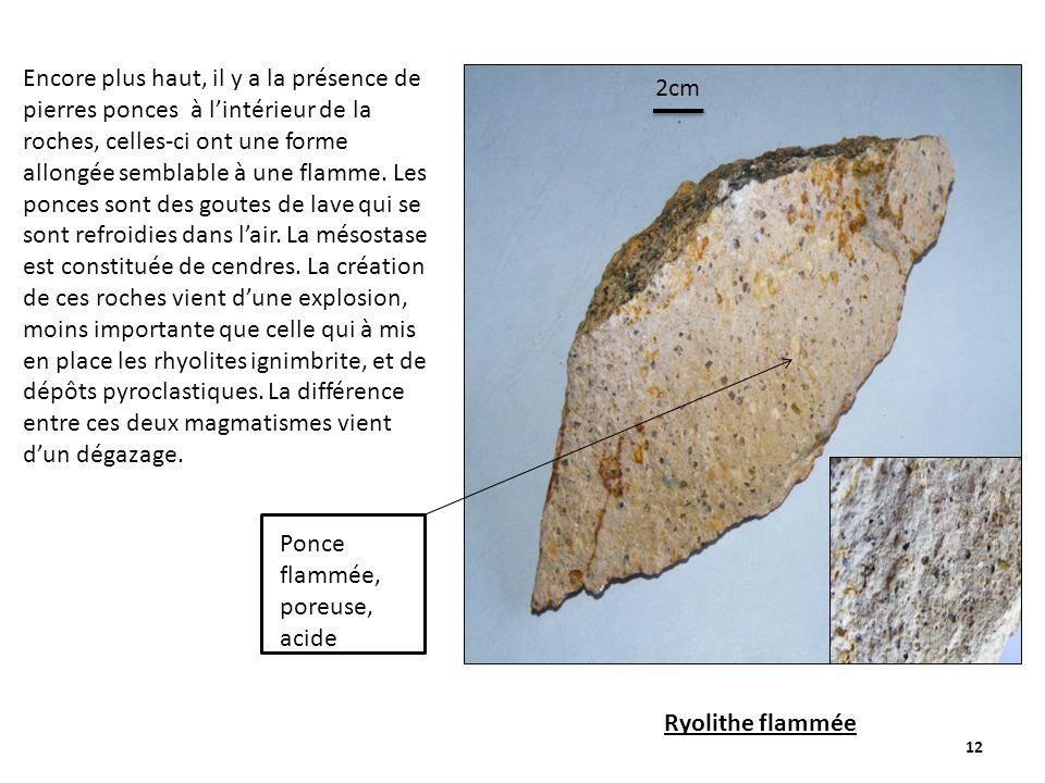 12 Encore plus haut, il y a la présence de pierres ponces à lintérieur de la roches, celles-ci ont une forme allongée semblable à une flamme.