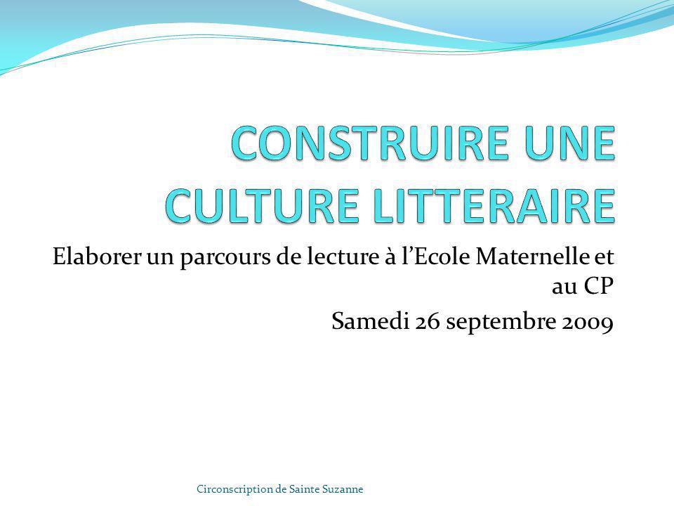 Elaborer un parcours de lecture à lEcole Maternelle et au CP Samedi 26 septembre 2009 Circonscription de Sainte Suzanne