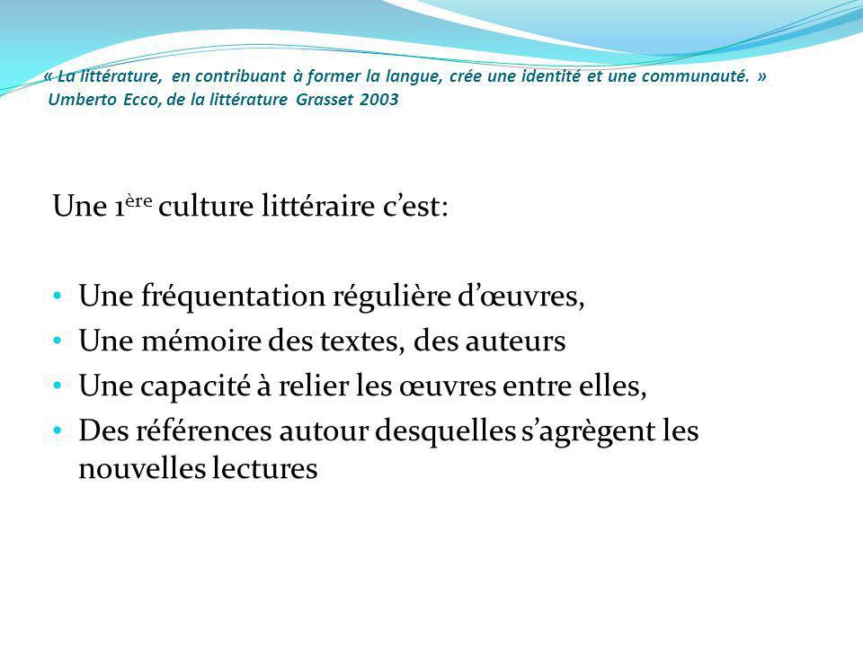 « La littérature, en contribuant à former la langue, crée une identité et une communauté. » Umberto Ecco, de la littérature Grasset 2003 Une 1 ère cul