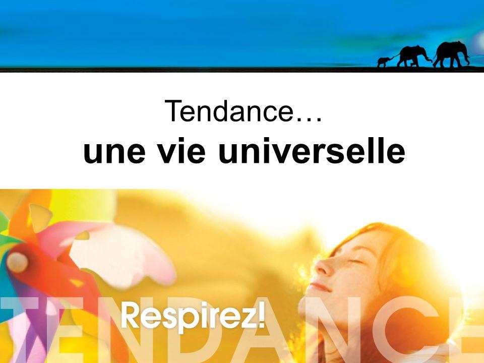 41 Tendance… une vie universelle