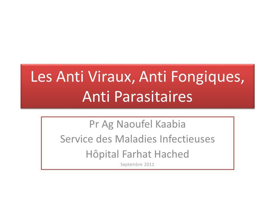 Les Anti Viraux, Anti Fongiques, Anti Parasitaires Pr Ag Naoufel Kaabia Service des Maladies Infectieuses Hôpital Farhat Hached Septembre 2011