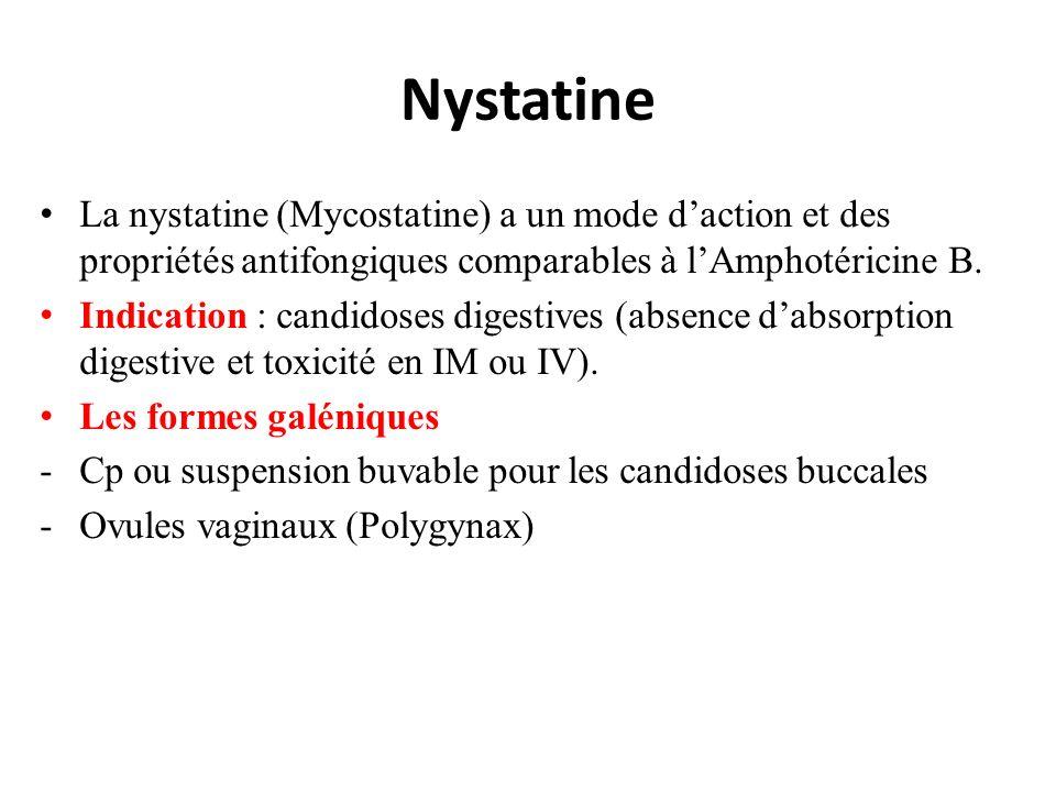 Nystatine La nystatine (Mycostatine) a un mode daction et des propriétés antifongiques comparables à lAmphotéricine B. Indication : candidoses digesti