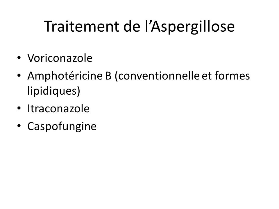Traitement de lAspergillose Voriconazole Amphotéricine B (conventionnelle et formes lipidiques) Itraconazole Caspofungine
